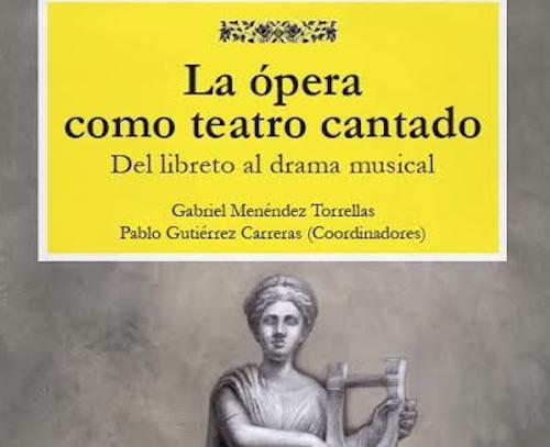 La ópera como teatro cantado. Edición de Gabriel Menéndez y Pablo Gutiérrez.
