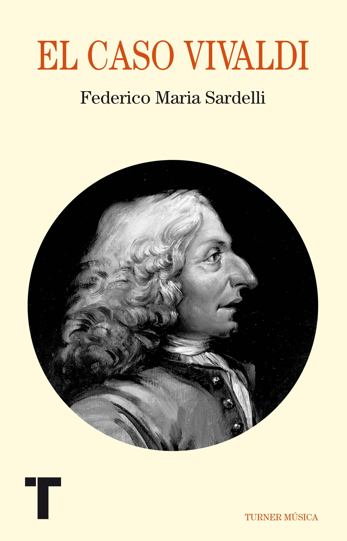 El caso Vivaldi de Federico Maria Sardelli. Turner Música.