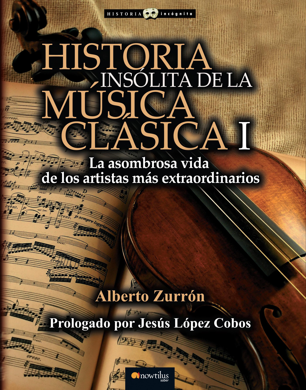 Historia insólita de la música clásica de Alberto Zurrón