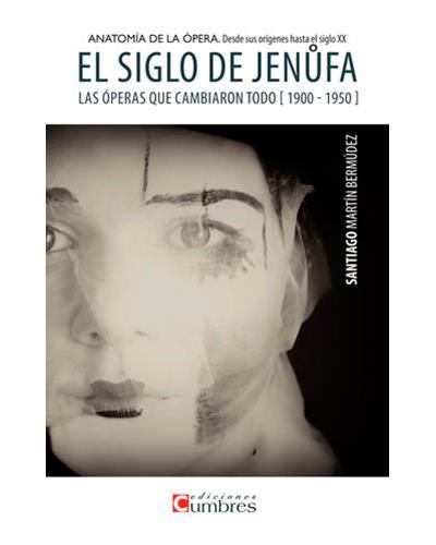 El siglo de Jenufa: Anatomía de la ópera desde sus orígenes hasta el siglo XX de Santiago Martín Bermúdez